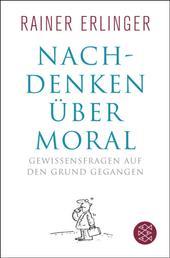 Nachdenken über Moral - Gewissensfragen auf den Grund gegangen
