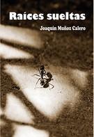 Joaquin Munoz Calero: Raíces Sueltas