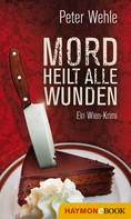 Peter Wehle: Mord heilt alle Wunden ★★★★