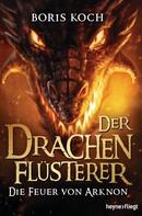 Boris Koch: Der Drachenflüsterer - Die Feuer von Arknon ★★★★