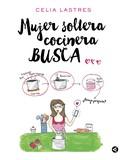 Celia Lastres: Mujer soltera cocinera busca...