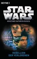 Kristine Kathryn Rusch: Star Wars™: Rebellion der Verlorenen