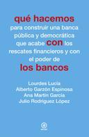 Lourdes Lucía: Qué hacemos con los bancos