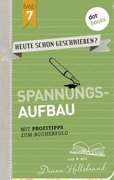 HEUTE SCHON GESCHRIEBEN? - Band 7: Spannungsaufbau - Mit Profitipps zum Bucherfolg
