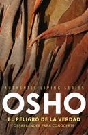Osho: El peligro de la verdad (Authentic Living Series)