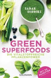 Green Superfoods - Die vitalstoffreiche Pflanzenpower - Mit 50 Rezepten