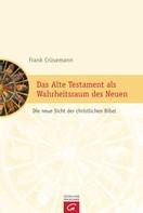 Frank Crüsemann: Das Alte Testament als Wahrheitsraum des Neuen