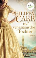 Philippa Carr: Die venezianische Tochter ★★★