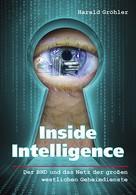 Harald Gröhler: Inside Intelligence - Der BND und das Netz der großen westlichen Geheimdienste