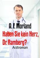 A. F. Morland: Haben Sie kein Herz, Dr. Ramberg?