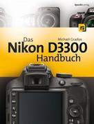 Michael Gradias: Das Nikon D3300 Handbuch