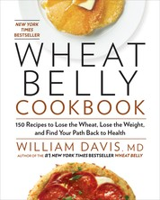 Wheat Belly Cookbook - 150 Recipes to Help You Lose the Wheat, Lose the Weight, and Find Your Path Back to Health