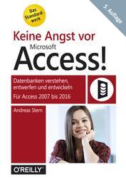 Keine Angst vor Microsoft Access! - Datenbanken verstehen, entwerfen und entwickeln - Für Access 2007 bis 2016