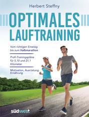 Optimales Lauftraining - Vom Einstieg bis zum Halbmarathon - Bewährte Trainingspläne vom Profi - Motivation, Ausrüstung, Ernährung - Tipps, Technik, Taktik