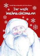 Toralf Sperschneider: Der weiße Weihnachtsmann