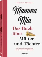 Mamma mia - Das Buch über Mütter und Töchter