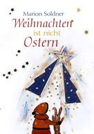 Marion Soldner: Weihnachten ist nicht Ostern