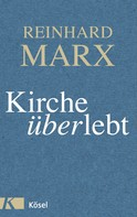 Reinhard Marx: Kirche (über)lebt