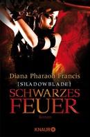 Diana Pharaoh Francis: Shadowblade: Schwarzes Feuer ★★★★★