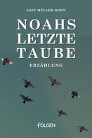 Jost Müller-Bohn: Noahs letzte Taube