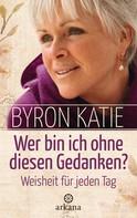 Byron Katie: Wer bin ich ohne diesen Gedanken? ★★★★
