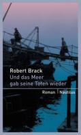 Robert Brack: Und das Meer gab seine Toten wieder ★★★