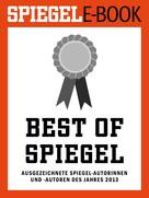 Klaus Brinkbäumer: Best of SPIEGEL - Ausgezeichnete SPIEGEL-Autorinnen und -Autoren des Jahres 2013