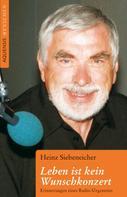 Heinz Siebeneicher: Leben ist kein Wunschkonzert