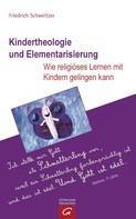 Friedrich Schweitzer: Kindertheologie und Elementarisierung