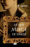 Aguilar, J. M.: Lo que nunca te conté