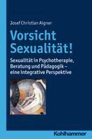 Josef Christian Aigner: Vorsicht Sexualität!