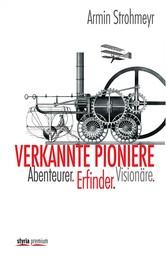 Verkannte Pioniere - Erfinder, Abenteurer, Visonäre