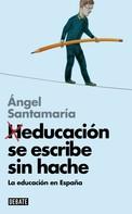 Ángel Santamaría: Heducación se escribe sin hache (Libros para entender la crisis)