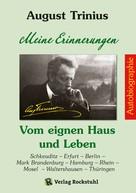 August Trinius: AUGUST TRINIIUS Autobiographie - Meine Erinnerungen - Vom eignen Haus und Leben