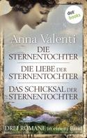 Anna Valenti: Die Sternentochter - Die Liebe der Sternentochter - Das Schicksal der Sternentochter ★★★★★