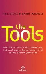 The Tools - Wie Sie wirklich Selbstvertrauen, Lebensfreude, Gelassenheit und innere Stärke gewinnen