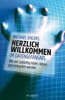 Michael Ehlers: Herzlich willkommen im Datengefängnis ★★★★★