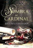 Jesús Ávila Granados: La sombra del cardenal