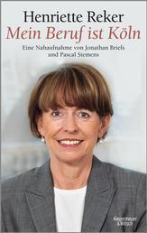 """""""Mein Beruf ist Köln"""" Henriette Reker - Eine Nahaufnahme von Jonathan Briefs und Pascal Siemens"""