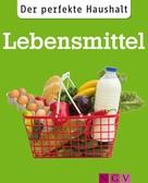 Ulrike Lowis: Der perfekte Haushalt: Lebensmittel ★★★