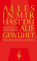 Marion Schneider: Alles in mir hast du aufgewühlt