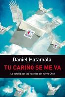 Daniel Ignacio Matamala: Tu cariño se me va