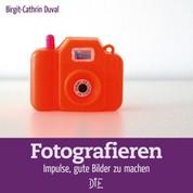 Fotografieren - Impulse, gute Bilder zu machen