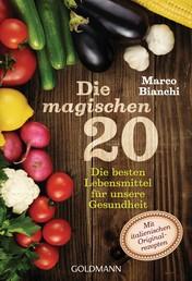 Die magischen 20 - Die besten Lebensmittel für unsere Gesundheit