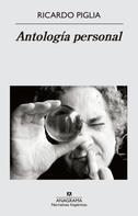 Ricardo Piglia: Antología personal