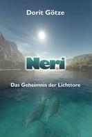 Dorit Götze: Neri - Das Geheimnis der Lichttore