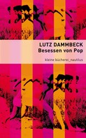 Lutz Dammbeck: Besessen von Pop