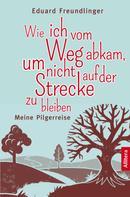 Eduard Freundlinger: Wie ich vom Weg abkam, um nicht auf der Strecke zu bleiben ★★★★