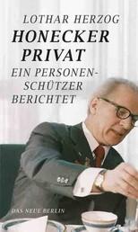 Honecker privat - Ein Personenschützer berichtet