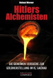 Hitlers Alchemisten - Die geheimen Versuche zur Goldherstellung im KZ Dachau